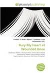 Bury My Heart at Wounded Knee - Agnes F. Vandome, John McBrewster, Sam B Miller II