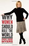 Why Women Should Rule the World: A Memoir - Dee Dee Myers