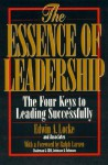 The Essence of Leadership: The Four Keys to Leading Successfully - Edwin A. Locke, Ralph Larsen