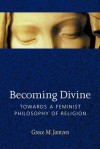 Becoming Divine: Towards a Feminist Philosophy of Religion - Grace M. Jantzen