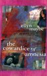 The Cowardice Of Amnesia - Ellyn Maybe