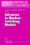 Advances in Markov-Switching Models: Applications in Business Cycle Research and Finance - J. D. Hamilton, Baldev Raj