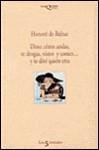 Dime Como Andas, Te Drogas, Vistes Y Comes. . .y Te Dire Quien Eres - Honoré de Balzac