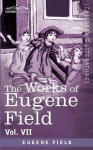 The Works of Eugene Field Vol. VII: The Love Affairs of a Bibliomaniac - Eugene Field