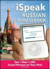 Ispeak Russian Phrasebook (MP3 Disc + Guide): See+ Hear 1,200 Travel Phrases on Your iPod [With Book] - Alex Chapin