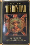 The Boy-Man: The Life of Lord Baden-Powell - Tim Jeal
