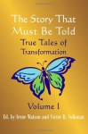 The Story That Must Be Told: True Tales of Transformation, Vol. I - Irene Watson
