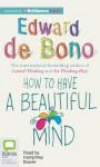 How to Have a Beautiful Mind - Edward De Bono, Humphrey Bower