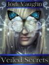 Veiled Secrets (Book 1) - Jodi Vaughn