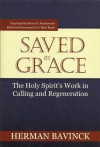 Saved by Grace: The Holy Spirit's Work in Calling and Regeneration - Herman Bavinck, Nelson D. Kloosterman, J. Mark Beach