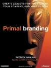 Primal Branding: Create Zealots for Your Brand, Your Company, and Your Future - Patrick Hanlon, Alan Sklar