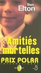 Amitiés Mortelles - Ben Elton, Alain Defossé