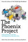 The Phoenix Project: A Novel About IT, DevOps, and Helping Your Business Win - Gene Kim, Kevin Behr, George Spafford