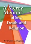 A Merry Memoir of Sex, Death, and Religion - Daniel C. Maguire
