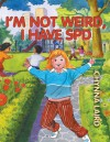 I'm Not Weird, I Have Sensory Processing Disorder (SPD): Alexandra's Journey - Chynna Laird