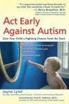 Act Early Against Autism: Give Your Child a Fighting Chance from the Start - Jayne Lytel, Fred R. Volkmar