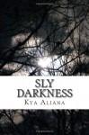 Sly Darkness - Kya Aliana