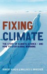 Fixing Climate: The Story of Climate Science - And How to Stop Global Warming - Wallace S. Broecker, Robert Kunzig