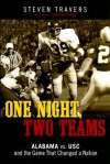 One Night, Two Teams: Alabama Vs. USC and the Game That Changed a Nation - Steven Travers