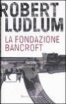 La fondazione Bancroft - Robert Ludlum, Fabrizio Pezzoli