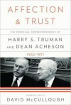Affection and Trust: The Personal Correspondence of Harry S. Truman & Dean Acheson 1953-71 - Dean Acheson, Harry S. Truman, David McCullough, Ray Geselbracht