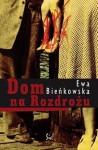 Dom na rozdrożu - Ewa Bieńkowska