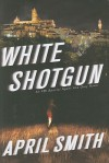 White Shotgun - April Smith