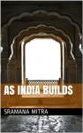 As India Builds (Kolkata Memoirs) - Sramana Mitra