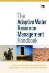 The Adaptive Water Resource Management Handbook - Jaroslav Mysiak, Claudia Pahl-Wostl, Caroline Sullivan, John Bromley