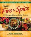 Vegan Fire & Spice: 200 Sultry and Savory Global Recipes - Robin Robertson