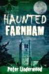 Haunted Farnham - Peter Underwood