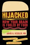 Hijacked: How Your Brain Is Fooled by Food - David A. Kessler