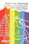 Bring Your Own God: The Spirituality of Woody Guthrie - Steve Edington, Woody Guthrie