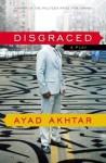 Disgraced: A Play - Ayad Akhtar