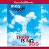 There Is No Dog - Meg Rosoff, Steven Boyer
