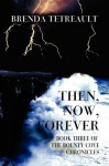 Then, Now, Forever: Book Three of the Bounty Cove Chronicles - Brenda Tetreault