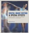 Digital Image Editing & Special Effects: Quickly Master the Key Techniques of Digital Image Editing. Michael Freeman - Michael Freeman