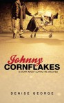 Johnny Cornflakes: A Story about Loving the Unloved - Denise George