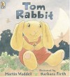 Tom Rabbit - Martin Waddell, Barbara Firth