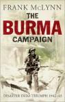 The Burma Campaign: Disaster into Triumph, 1942-45 - Frank McLynn