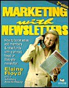 Marketing with Newsletters: How to Boost Sales, Add Members & Raise Funds with a Printed, Faxed or Web-Site Newsletter - Elaine Floyd
