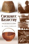 Cherokee Basketry: From the Hands of our Elders - M. Anna Fariello