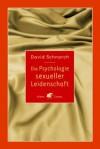 Die Psychologie sexueller Leidenschaft (German Edition) - David Schnarch, Maja Ueberle-Pfaff, Christoph Trunk, Jürg Willi