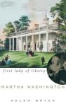 Martha Washington: First Lady of Liberty - Helen Bryan