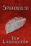 Sparrowbush - Jeb Ladouceur