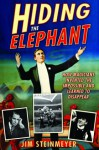 Hiding the Elephant: How Magicians Invented the Impossible and Learned to Disappear - Jim Steinmeyer