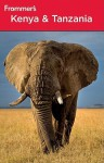 Frommer's Kenya & Tanzania - Keith Bain, Pippa de Bruyn, Lizzie Williams, Philip Briggs