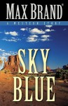 Sky Blue: A Western Story (Five Star Western Series) - Max Brand