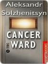 Cancer Ward - Aleksandr Solzhenitsyn