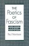 The Poetics of Fascism: Ezra Pound, T.S. Eliot, Paul de Man - Paul Morrison